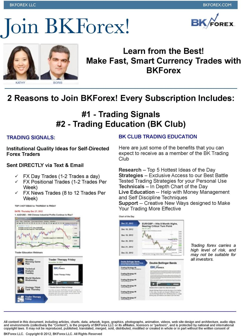 Day Trades (1-2 Trades a day) FX Positional Trades (1-2 Trades Per Week) FX News Trades (8 to 12 Trades Per Week) BK CLUB TRADING EDUCATION Here are just some of the benefits that you can expect to