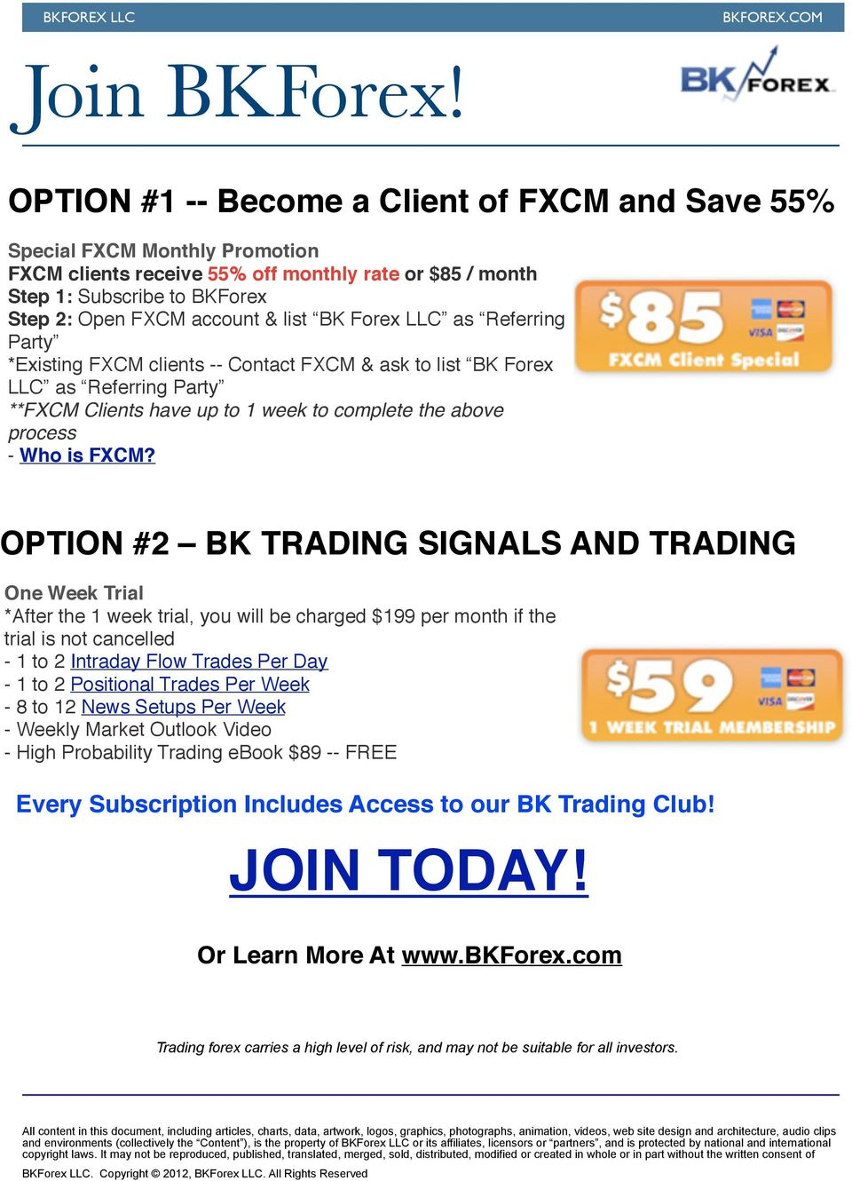 BK Forex LLC as Referring Party *Existing FXCM clients -- Contact FXCM & ask to list BK Forex LLC as Referring Party **FXCM Clients have up to 1 week to complete the above process - Who is FXCM?