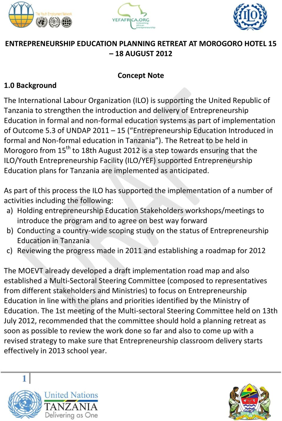 and non-formal education systems as part of implementation of Outcome 5.3 of UNDAP 2011 15 ( Entrepreneurship Education Introduced in formal and Non-formal education in Tanzania ).