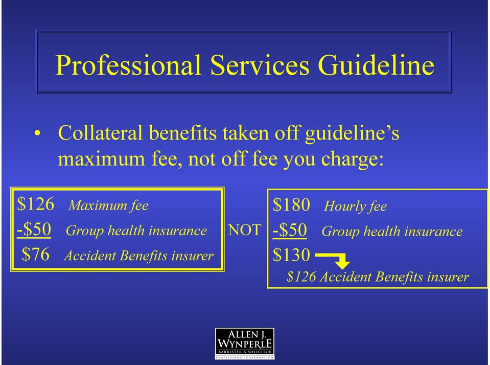 -$50 Group health insurance $76 Accident Benefits insurer NOT $180