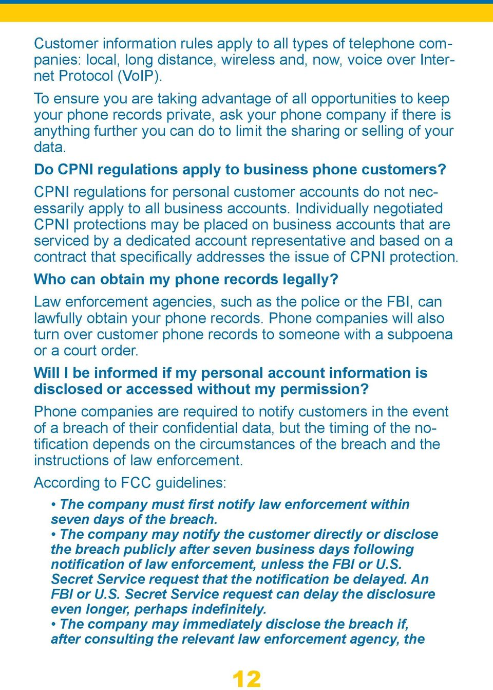 Do CPNI regulations apply to business phone customers? CPNI regulations for personal customer accounts do not necessarily apply to all business accounts.