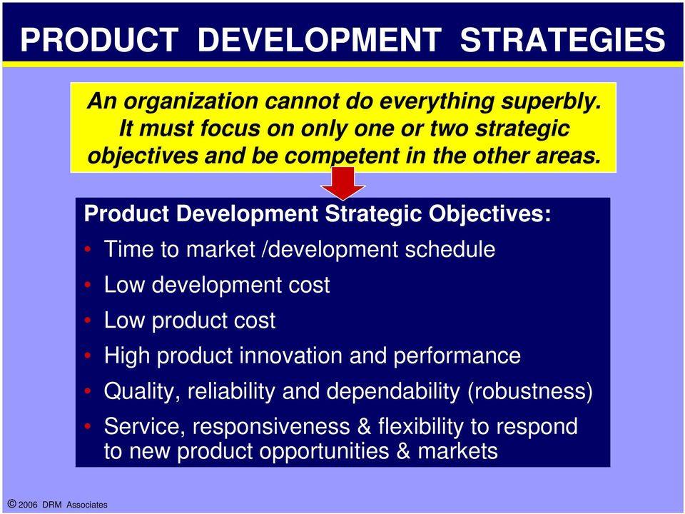 Product Development Strategic Objectives: Time to market /development schedule Low development cost Low product cost