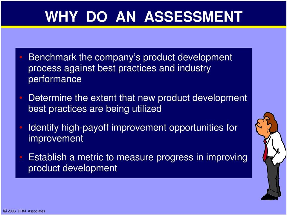 development best practices are being utilized Identify high-payoff improvement