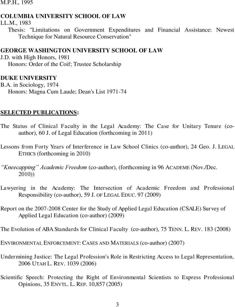 in Sociology, 1974 Honors: Magna Cum Laude; Dean's List 1971-74 SELECTED PUBLICATIONS: The Status of Clinical Faculty in the Legal Academy: The Case for Unitary Tenure (coauthor), 60 J.