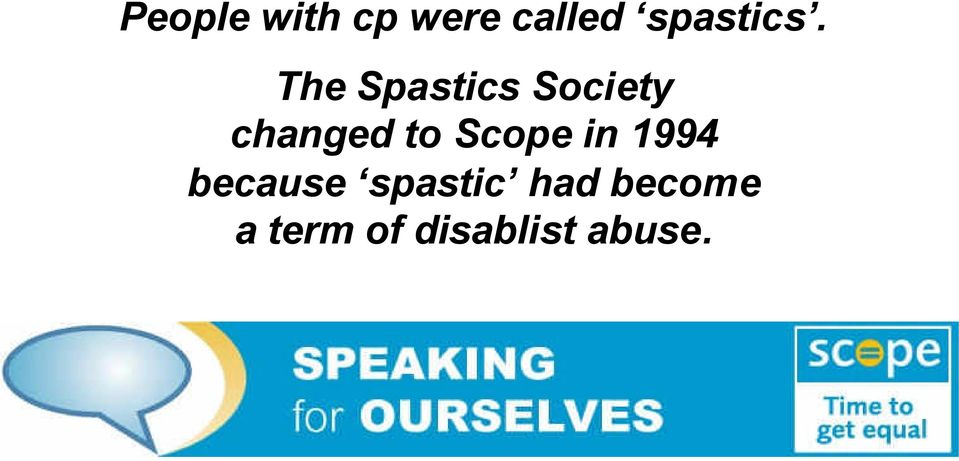 The Spastics Society changed to