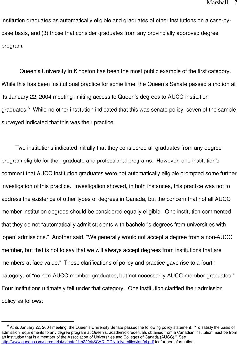 While this has been institutional practice for some time, the Queen s Senate passed a motion at its January 22, 2004 meeting limiting access to Queen s degrees to AUCC-institution graduates.