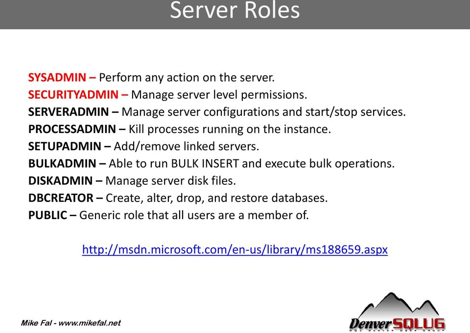 SETUPADMIN Add/remove linked servers. BULKADMIN Able to run BULK INSERT and execute bulk operations.