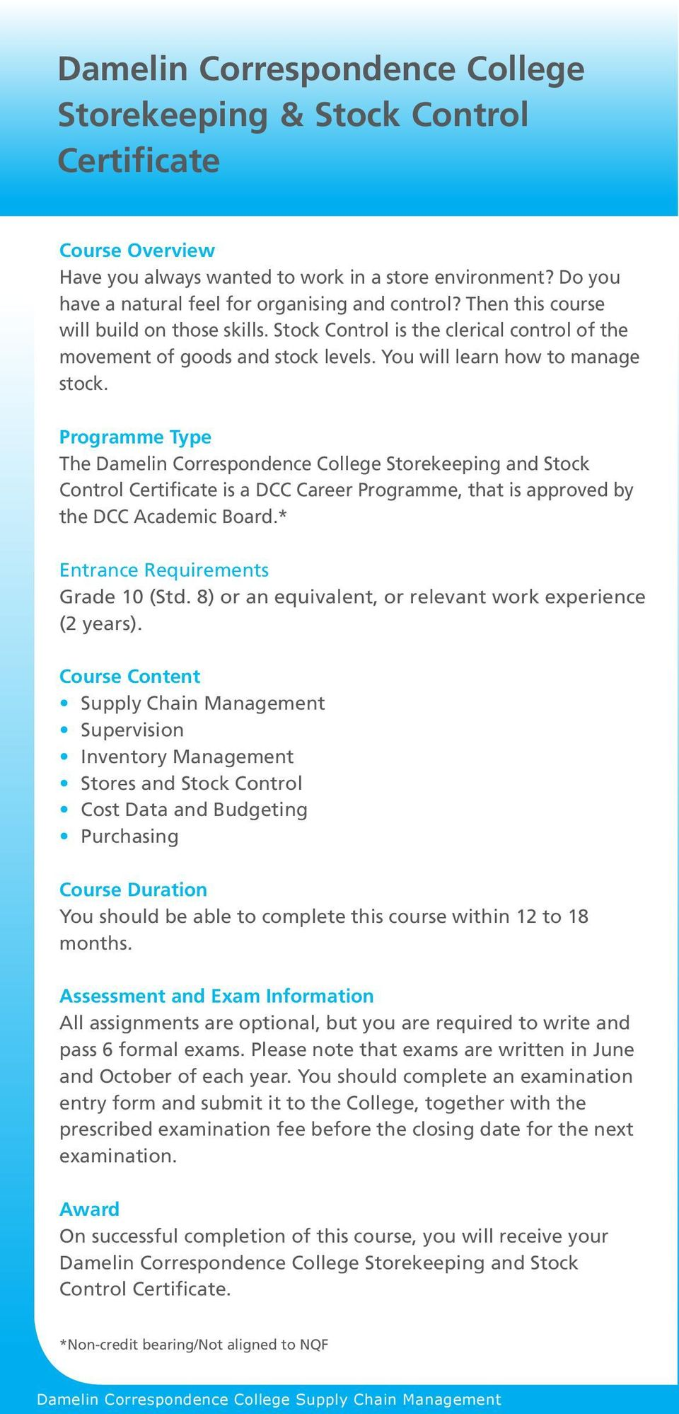 Programme Type The Damelin Correspondence College Storekeeping and Stock Control Certificate is a DCC Career Programme, that is approved by the DCC Academic Board.