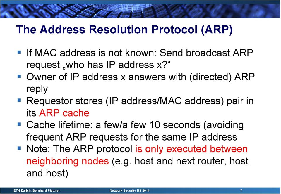 lifetime: a few/a few 10 seconds (avoiding frequent ARP requests for the same IP address Note: The ARP protocol is only