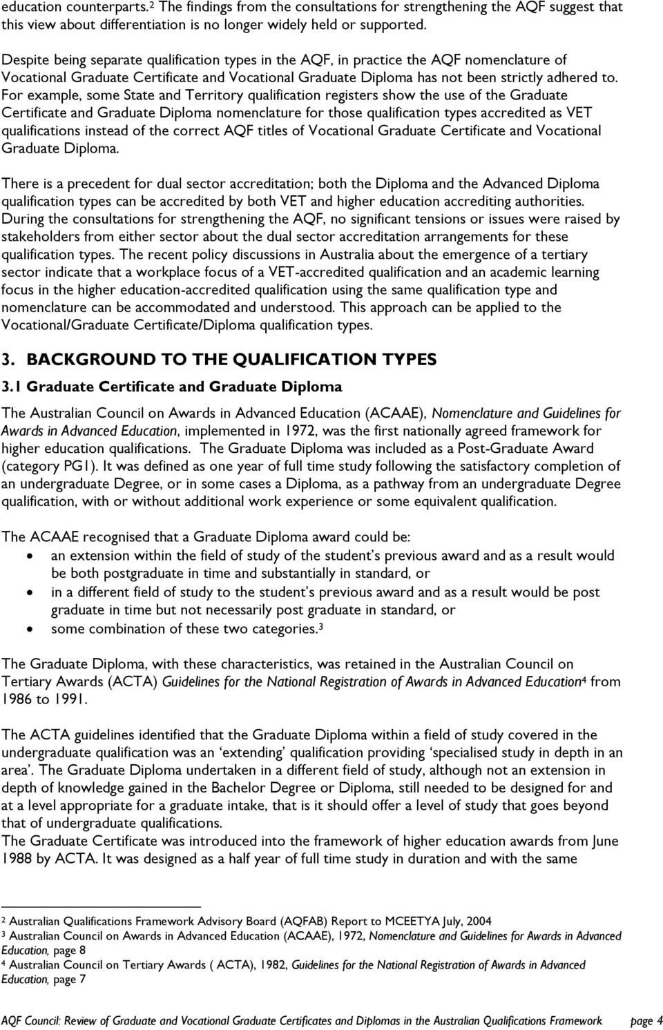 For example, some State and Territory qualification registers show the use of the Graduate Certificate and nomenclature for those qualification types accredited as VET qualifications instead of the
