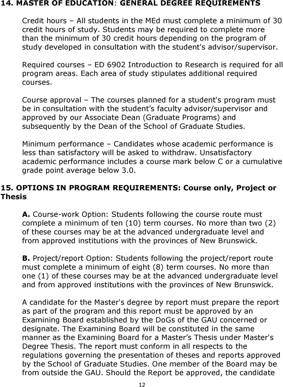 Required courses ED 6902 Introduction to Research is required for all program areas. Each area of study stipulates additional required courses.