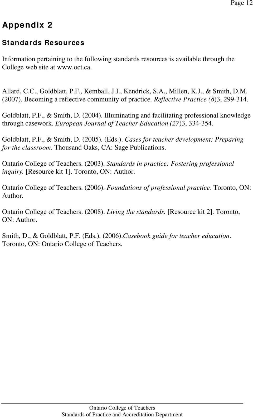 Illuminating and facilitating professional knowledge through casework. European Journal of Teacher Education (27)3, 334-354. Goldblatt, P.F., & Smith, D. (2005). (Eds.). Cases for teacher development: Preparing for the classroom.