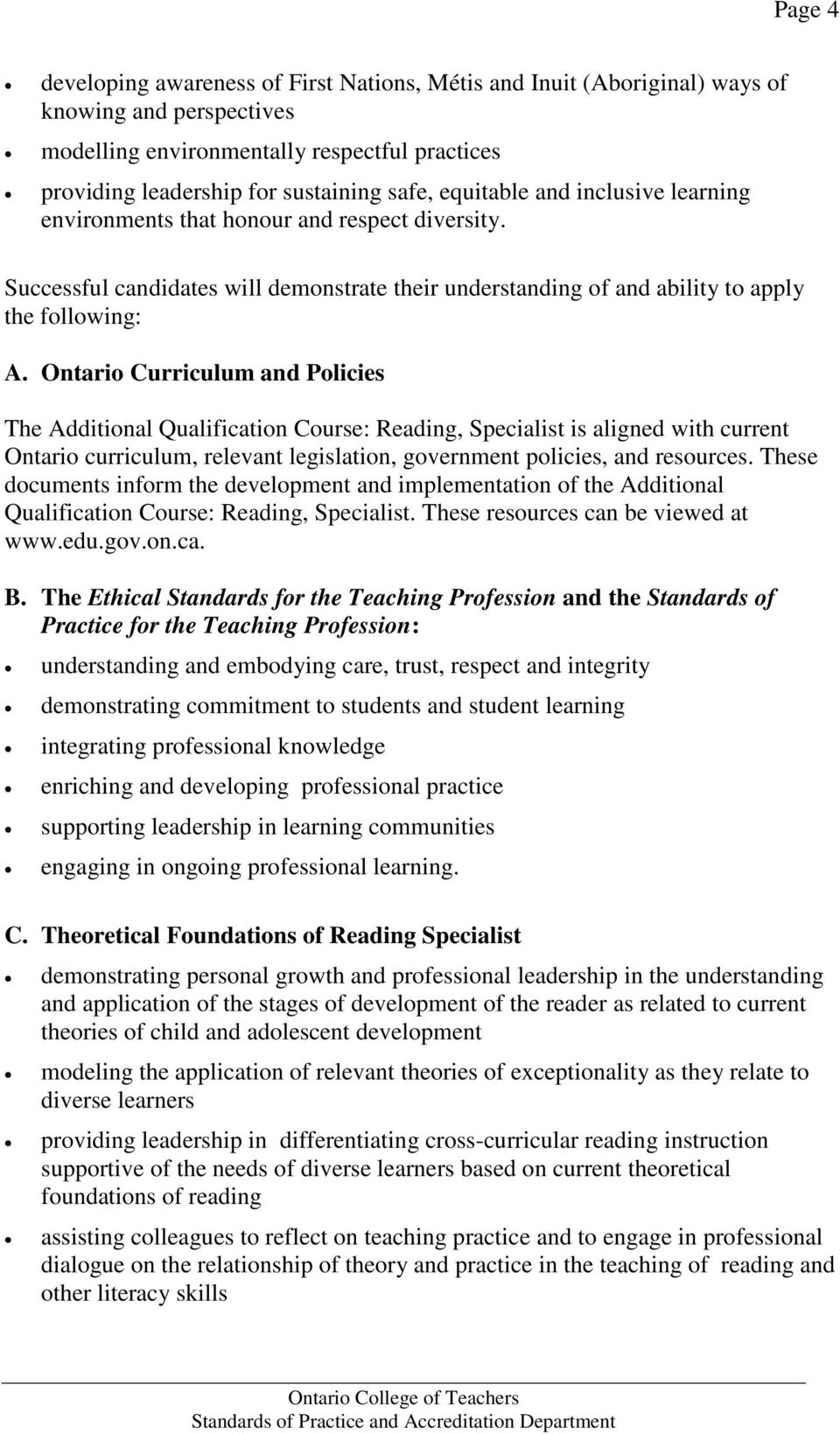 Ontario Curriculum and Policies The Additional Qualification Course: Reading, Specialist is aligned with current Ontario curriculum, relevant legislation, government policies, and resources.