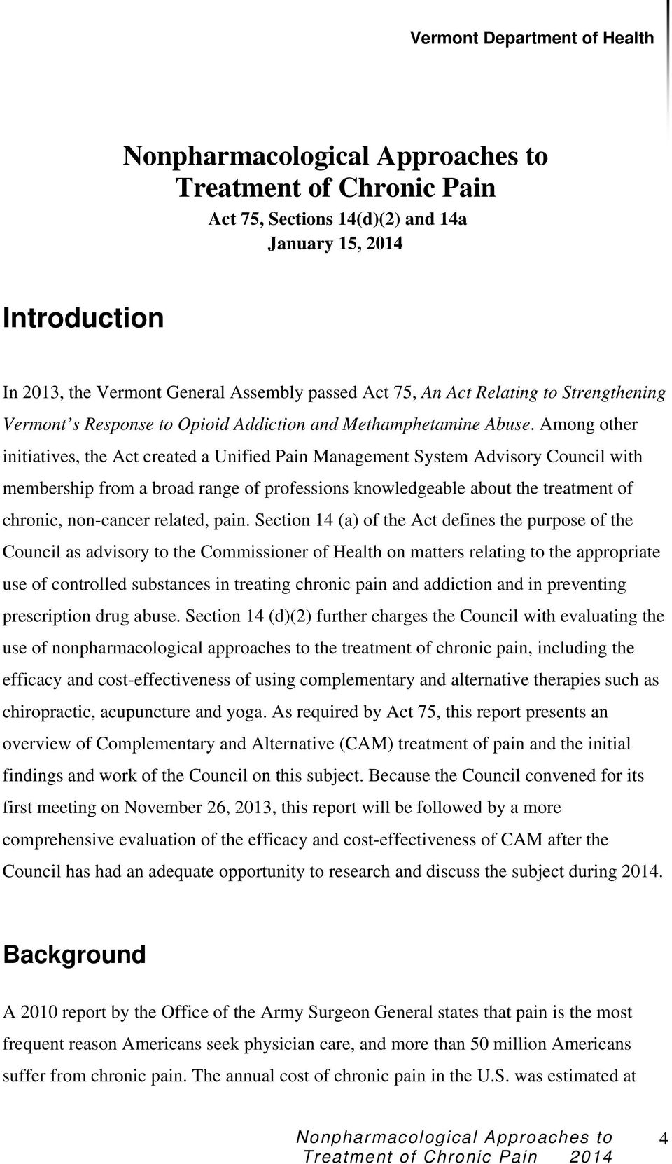 Among other initiatives, the Act created a Unified Pain Management System Advisory Council with membership from a broad range of professions knowledgeable about the treatment of chronic, non-cancer