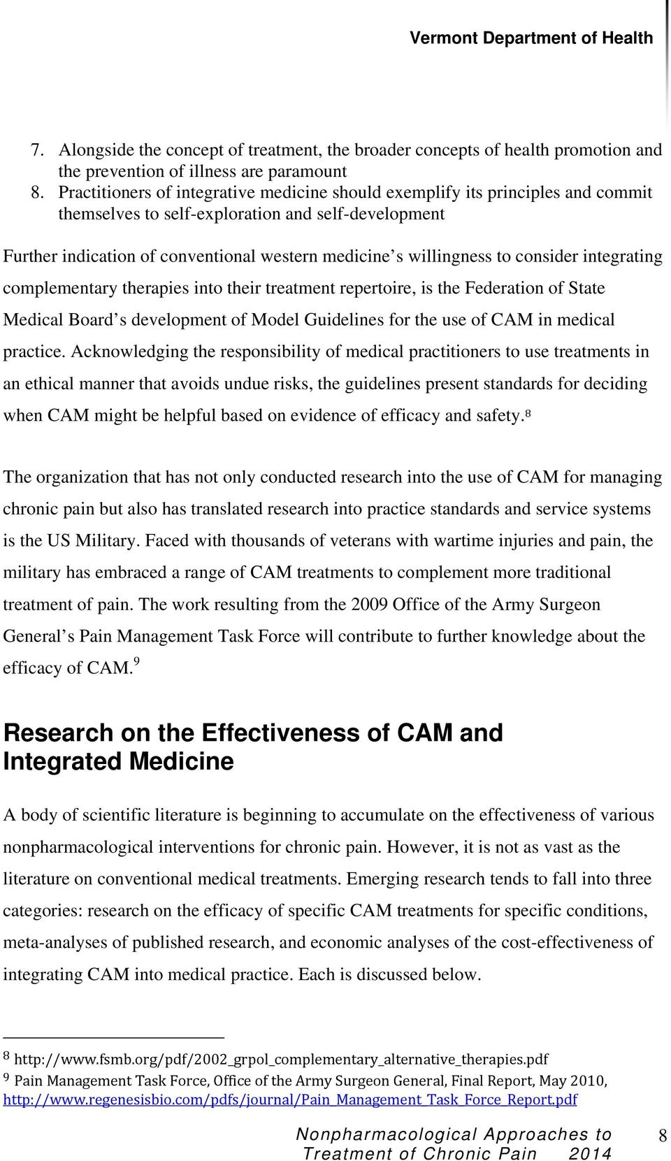to consider integrating complementary therapies into their treatment repertoire, is the Federation of State Medical Board s development of Model Guidelines for the use of CAM in medical practice.