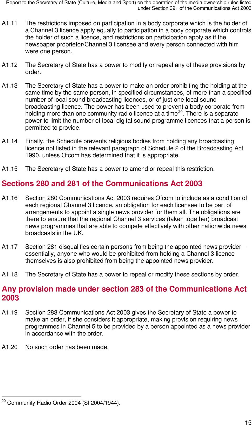 12 The Secretary of State has a power to modify or repeal any of these provisions by order. A1.