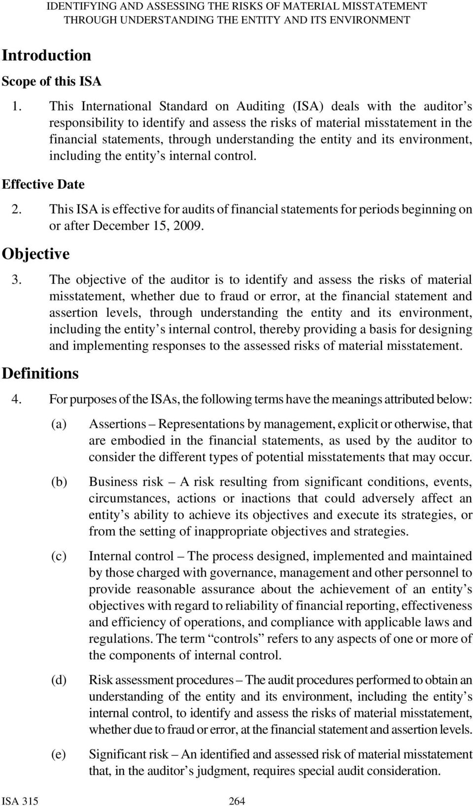entity and its environment, including the entity s internal control. Effective Date 2. This ISA is effective for audits of financial statements for periods beginning on or after December 15, 2009.