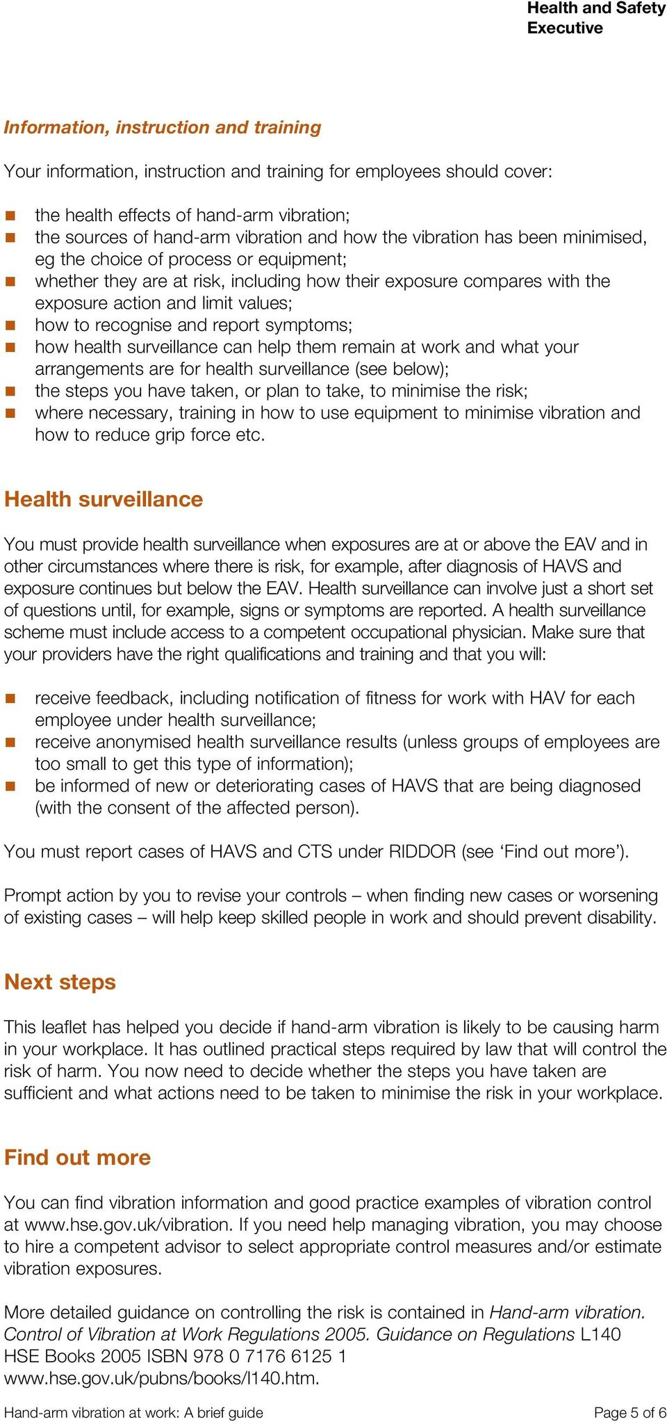 report symptoms; how health surveillance can help them remain at work and what your arrangements are for health surveillance (see below); the steps you have taken, or plan to take, to minimise the
