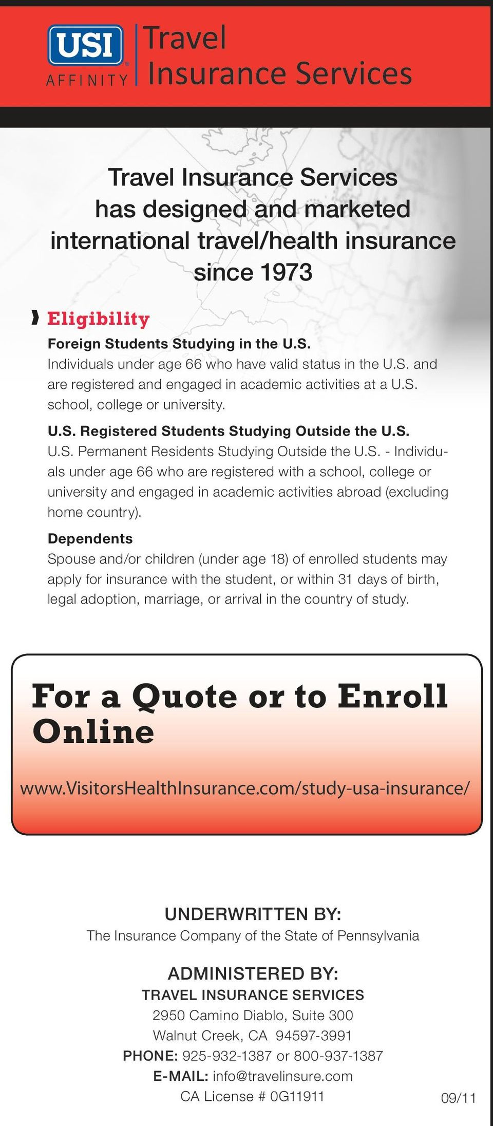 Dependents Spouse and/or children (under age 18) of enrolled students may apply for insurance with the student, or within 31 days of birth, legal adoption, marriage, or arrival in the country of