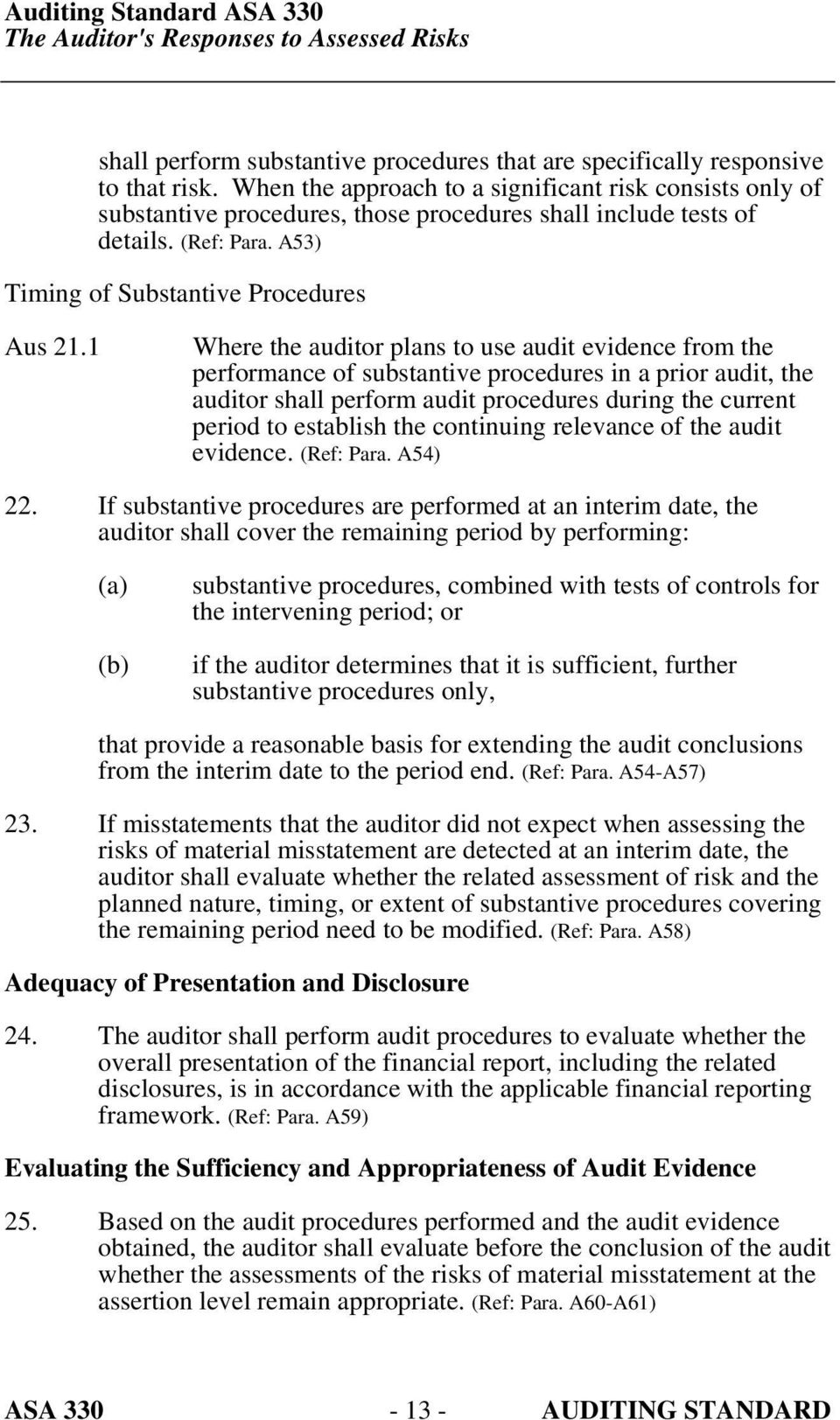 1 Where the auditor plans to use audit evidence from the performance of substantive procedures in a prior audit, the auditor shall perform audit procedures during the current period to establish the