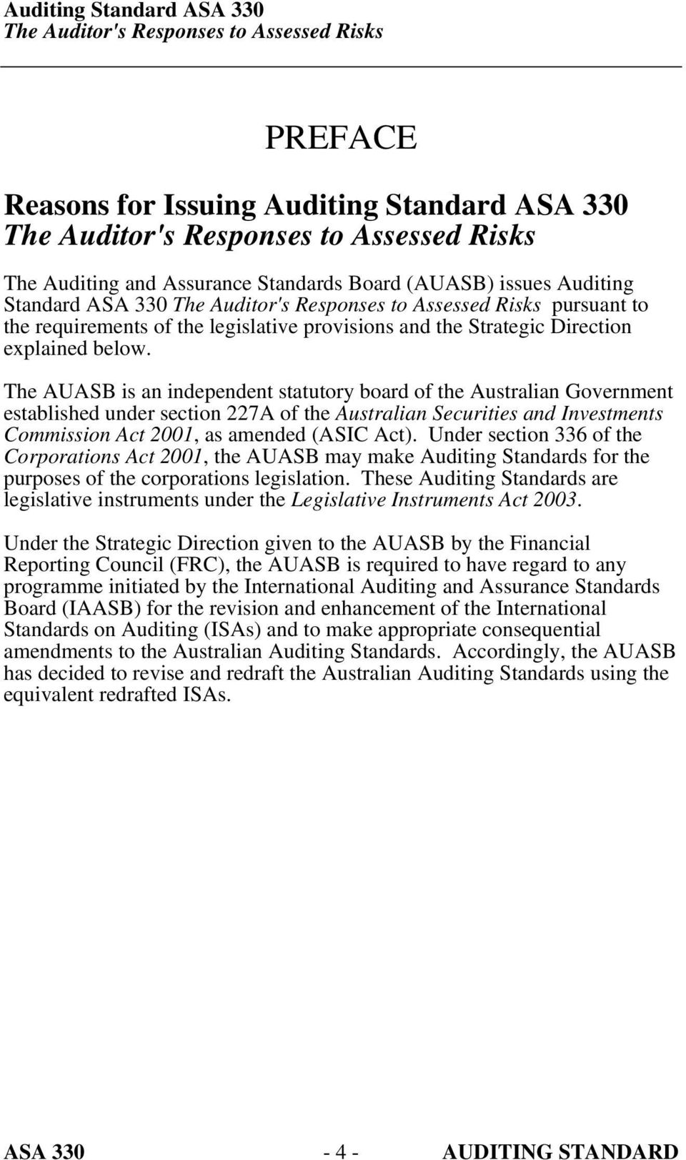 The AUASB is an independent statutory board of the Australian Government established under section 227A of the Australian Securities and Investments Commission Act 2001, as amended (ASIC Act).