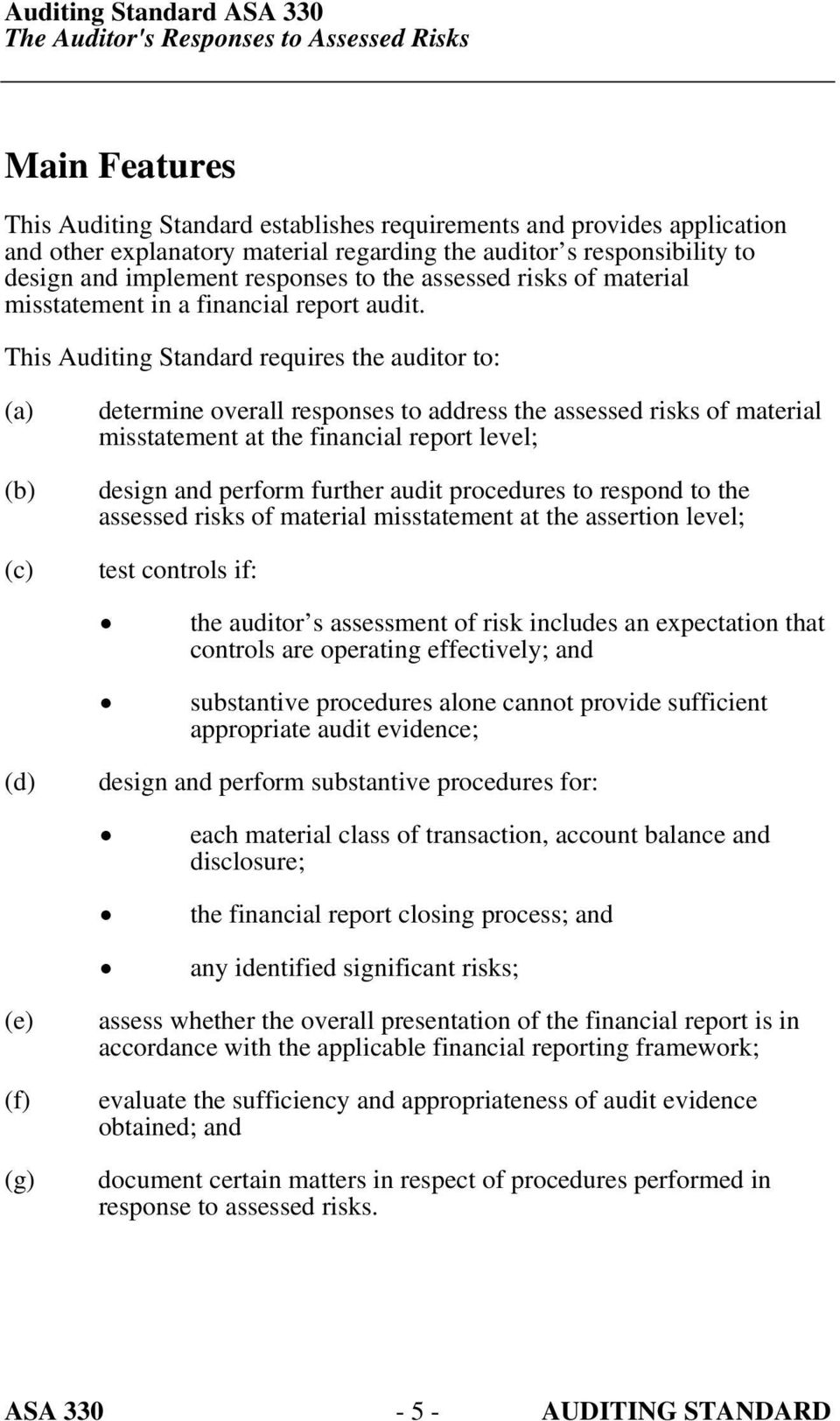 This Auditing Standard requires the auditor to: (a) (b) (c) determine overall responses to address the assessed risks of material misstatement at the financial report level; design and perform