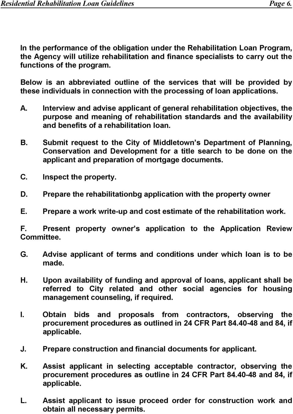 Below is an abbreviated outline of the services that will be provided by these individuals in connection with the processing of loan applications. A.