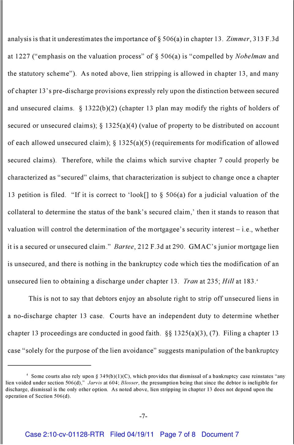 1322(b)(2) (chapter 13 plan may modify the rights of holders of secured or unsecured claims); 1325(a)(4) (value of property to be distributed on account of each allowed unsecured claim); 1325(a)(5)