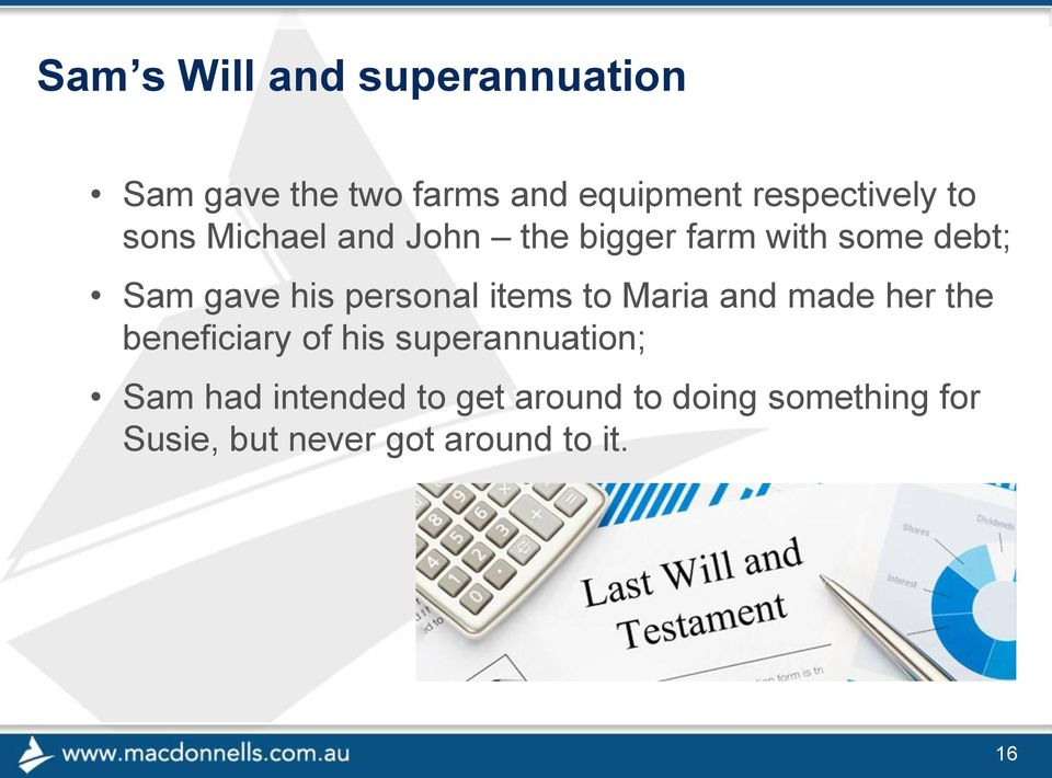 items to Maria and made her the beneficiary of his superannuation; Sam had