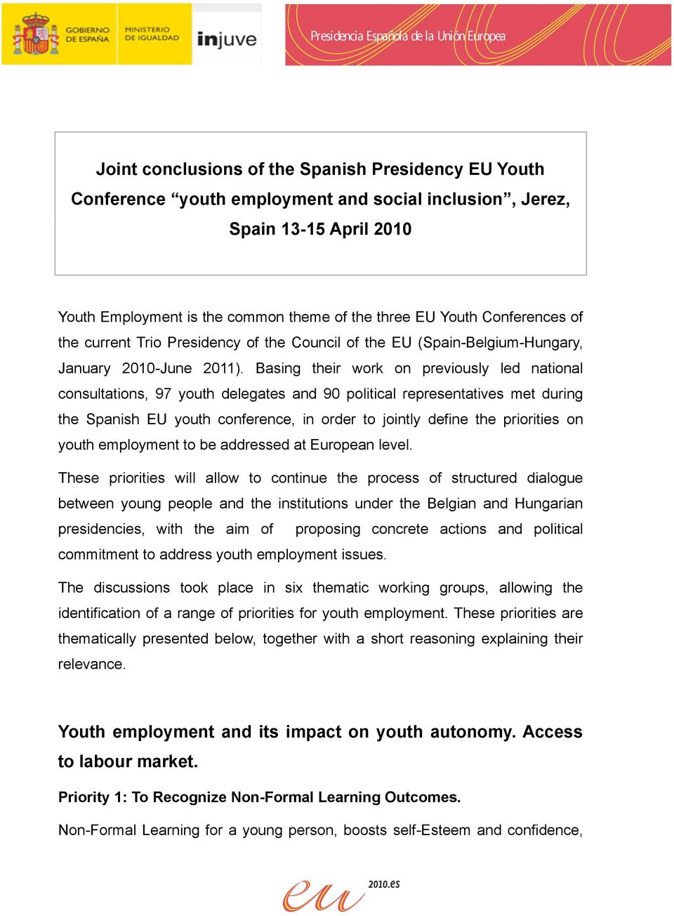Basing their work on previously led national consultations, 97 youth delegates and 90 political representatives met during the Spanish EU youth conference, in order to jointly define the priorities