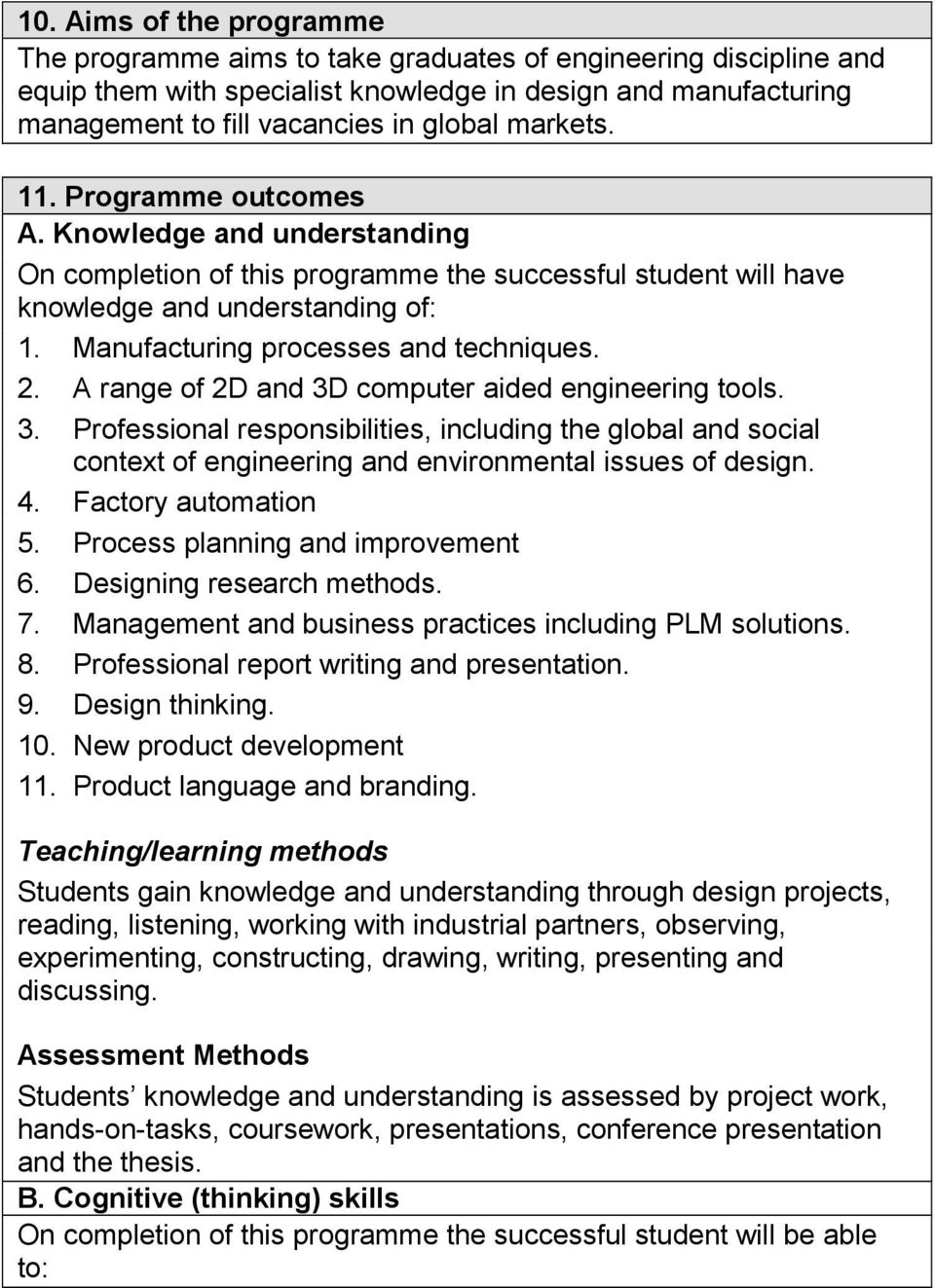 Manufacturing processes and techniques. 2. A range of 2D and 3D computer aided engineering tools. 3. Professional responsibilities, including the global and social context of engineering and environmental issues of design.
