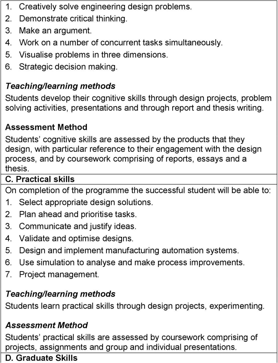 Teaching/learning methods Students develop their cognitive skills through design projects, problem solving activities, presentations and through report and thesis writing.