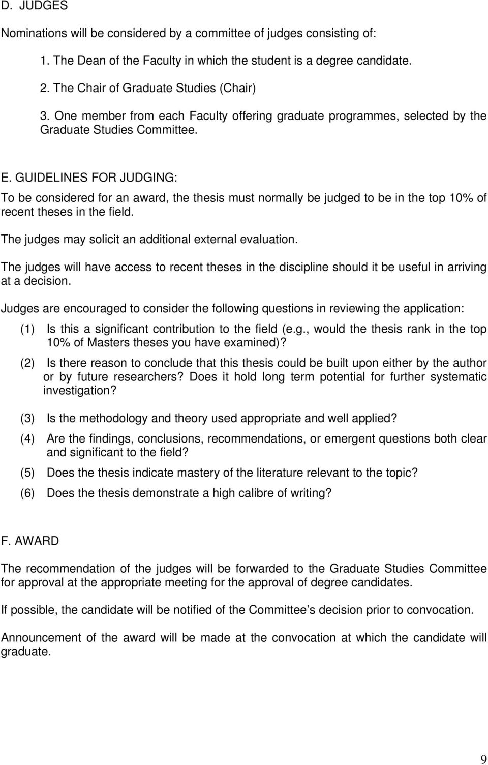 GUIDELINES FOR JUDGING: To be considered for an award, the thesis must normally be judged to be in the top 10% of recent theses in the field. The judges may solicit an additional external evaluation.