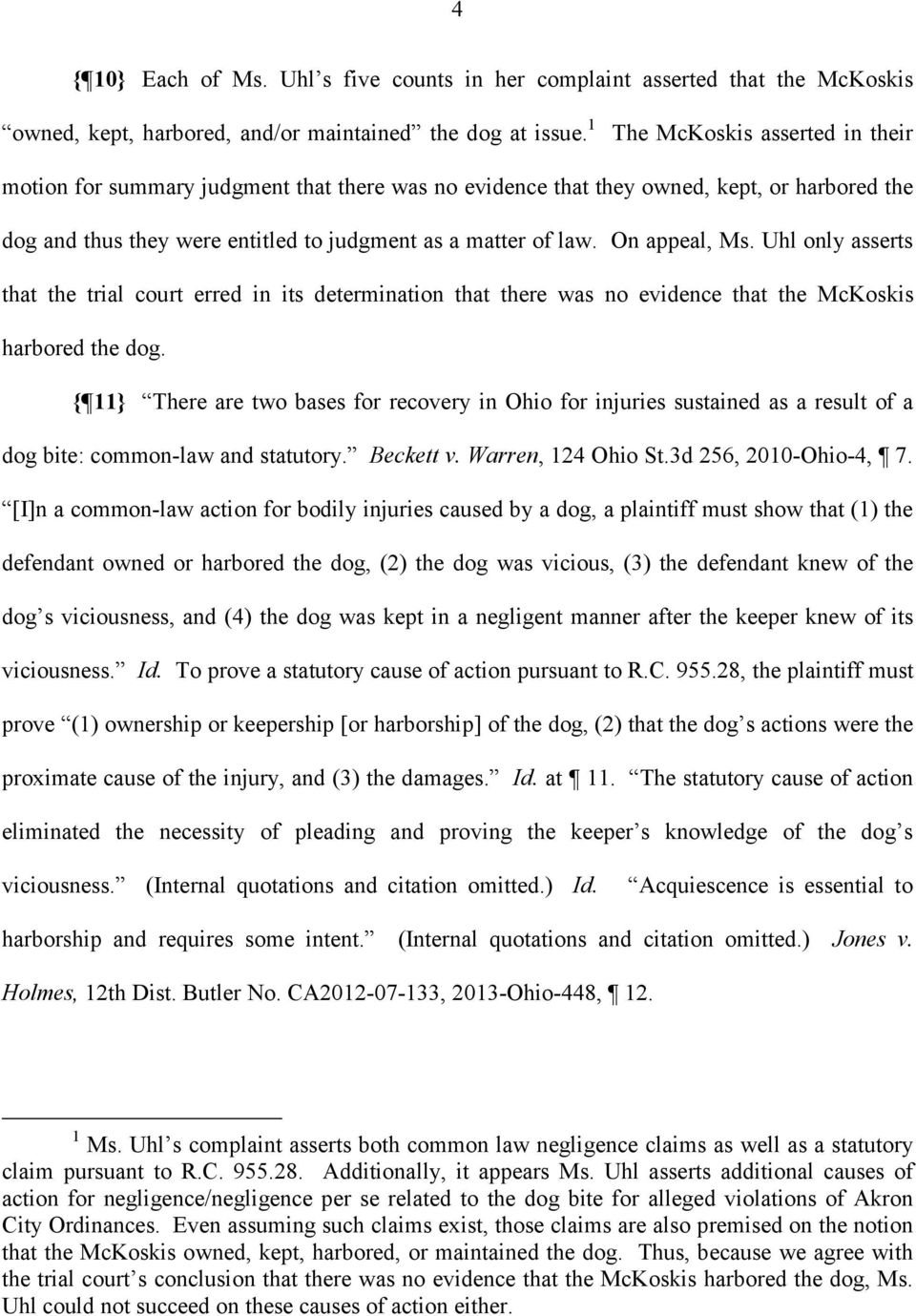 On appeal, Ms. Uhl only asserts that the trial court erred in its determination that there was no evidence that the McKoskis harbored the dog.