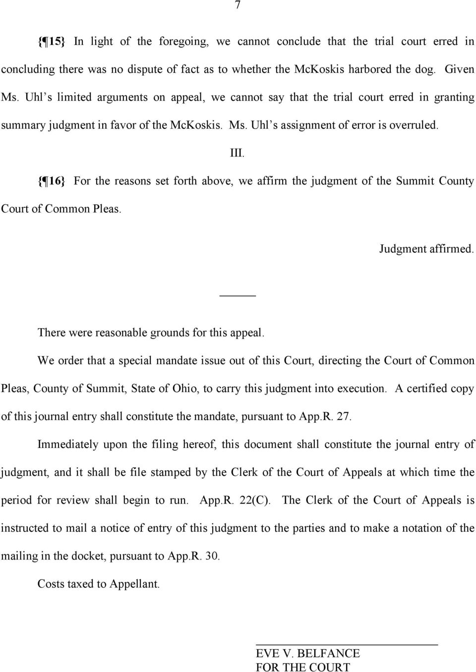 { 16} For the reasons set forth above, we affirm the judgment of the Summit County Court of Common Pleas. Judgment affirmed. There were reasonable grounds for this appeal.