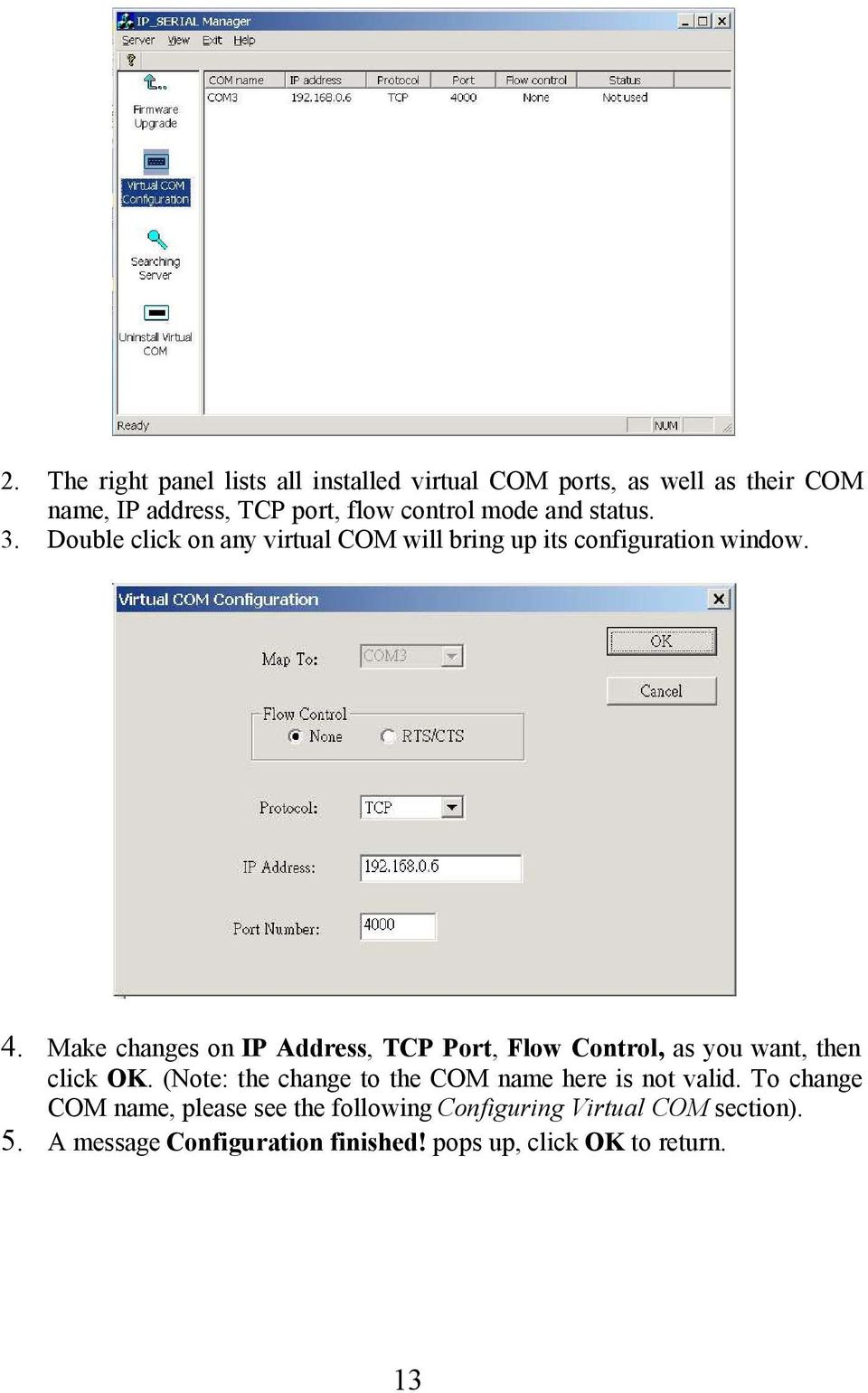 Make changes on IP Address, TCP Port, Flow Control, as you want, then 5. click OK.