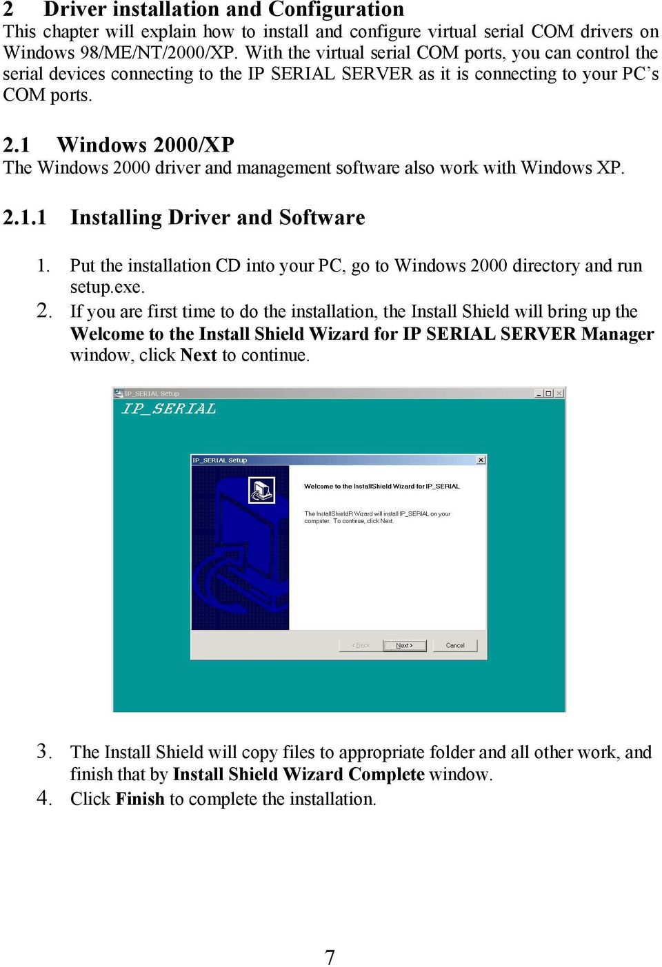1 Windows 2000/XP The Windows 2000 driver and management software also work with Windows XP. 2.1.1 1. 2. Installing Driver and Software Put the installation CD into your PC, go to Windows 2000 directory and run setup.