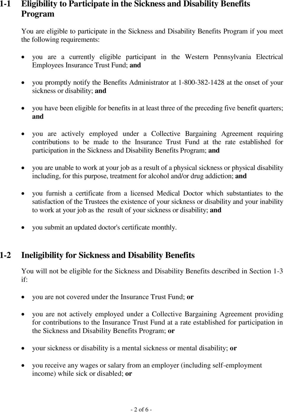 your sickness or disability; and you have been eligible for benefits in at least three of the preceding five benefit quarters; and you are actively employed under a Collective Bargaining Agreement