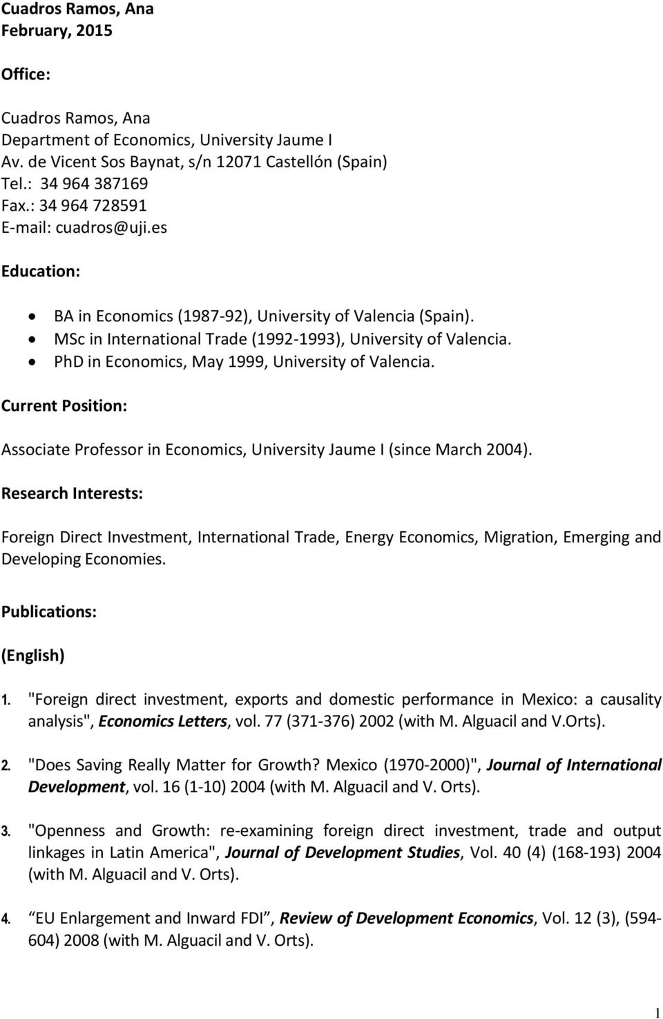 PhD in Economics, May 1999, University of Valencia. Current Position: Associate Professor in Economics, University Jaume I (since March 2004).