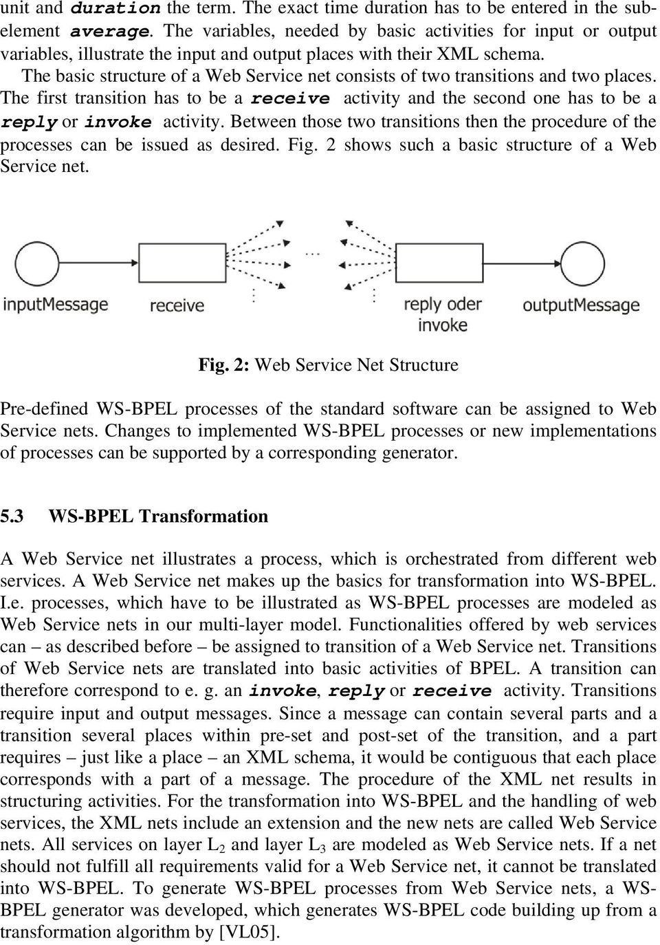 The basic structure of a Web Service net consists of two transitions and two places. The first transition has to be a receive activity and the second one has to be a reply or invoke activity.