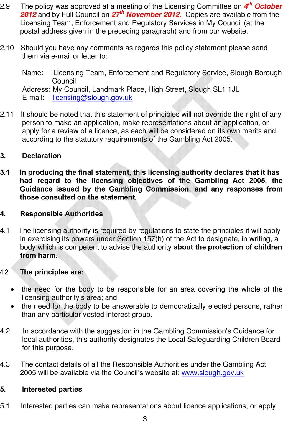 10 Should you have any comments as regards this policy statement please send them via e-mail or letter to: Name: Licensing Team, Enforcement and Regulatory Service, Slough Borough Council Address: My