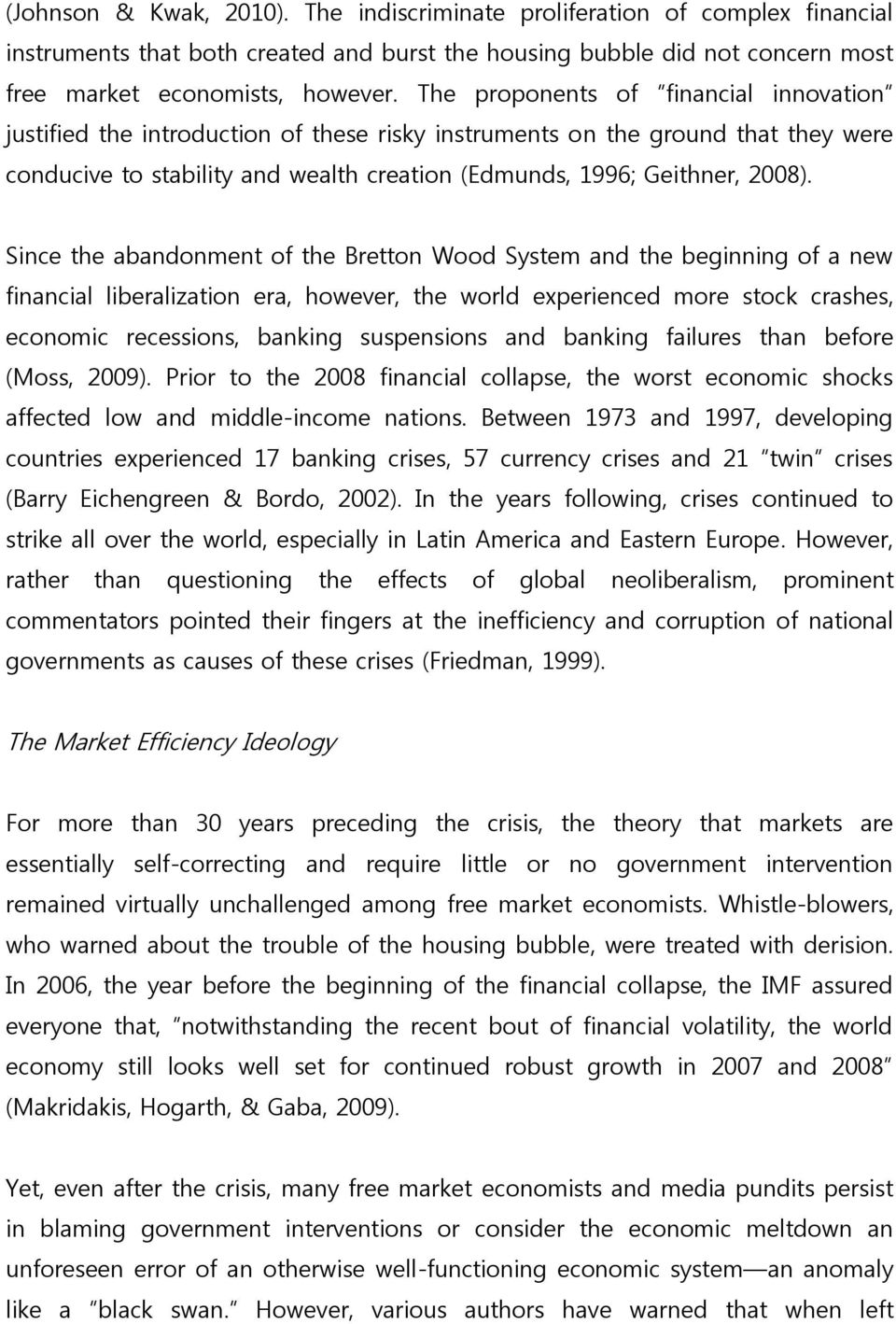 Since the abandonment of the Bretton Wood System and the beginning of a new financial liberalization era, however, the world experienced more stock crashes, economic recessions, banking suspensions