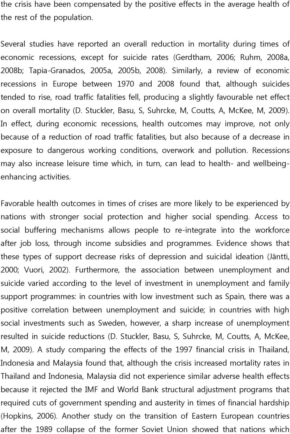 Similarly, a review of economic recessions in Europe between 1970 and 2008 found that, although suicides tended to rise, road traffic fatalities fell, producing a slightly favourable net effect on