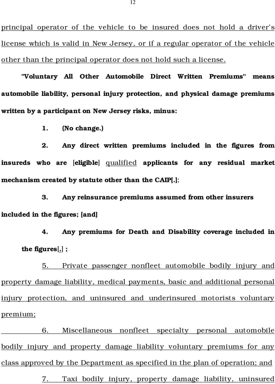 """Voluntary All Other Automobile Direct Written Premiums"" means automobile liability, personal injury protection, and physical damage premiums written by a participant on New Jersey risks, minus: 1."