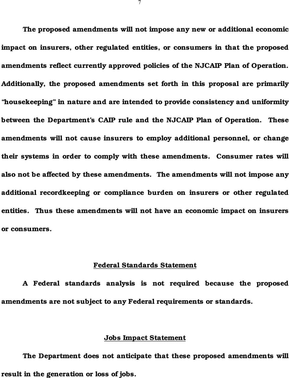 Additionally, the proposed amendments set forth in this proposal are primarily housekeeping in nature and are intended to provide consistency and uniformity between the Department s CAIP rule and the