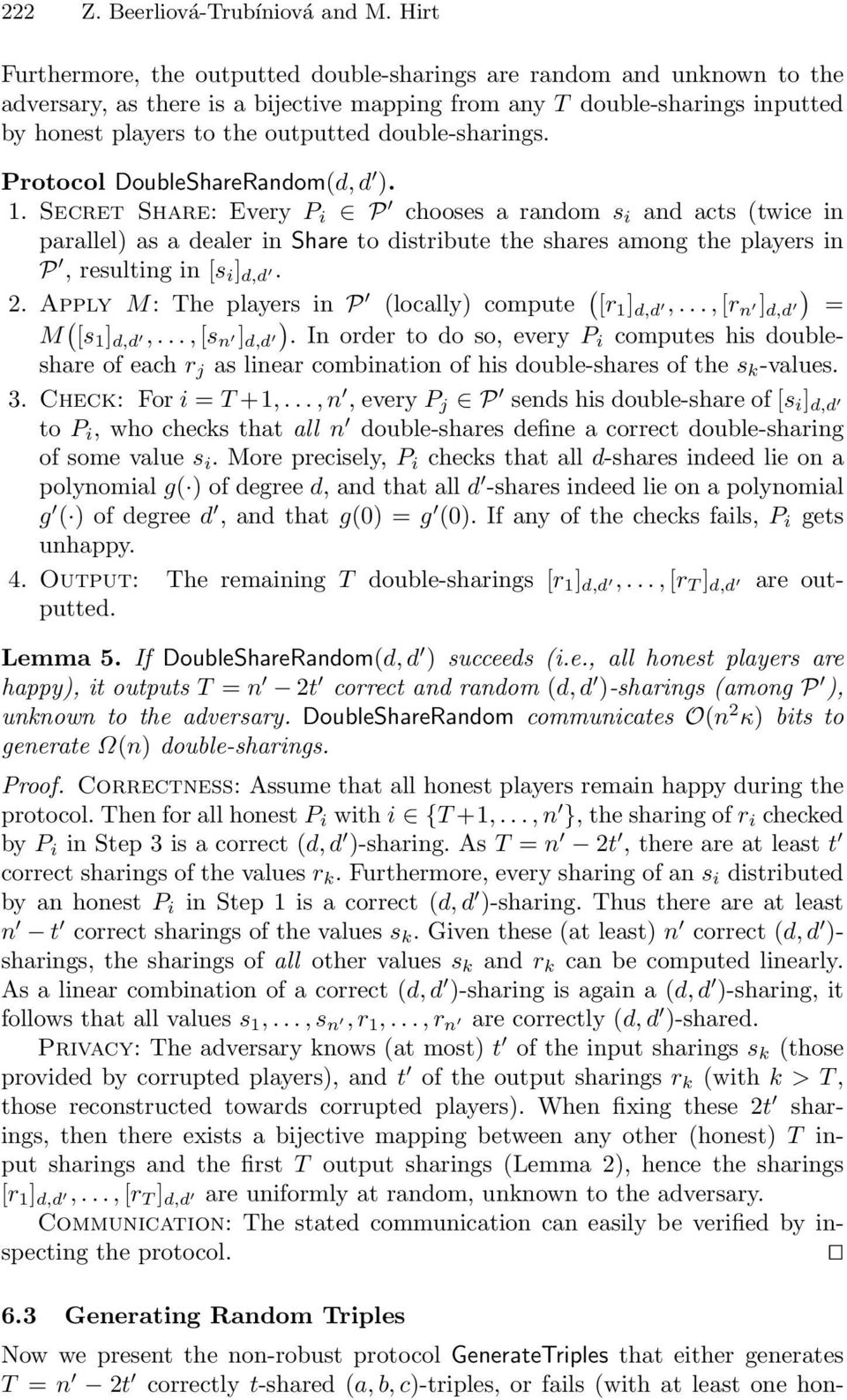 double-sharings. Lemma 5. If DoubleShareRandom(d, d ) succeeds (i.e., all honest players are happy), it outputs T = n 2t correct and random (d, d )-sharings (among P ), unnown to the adversary.