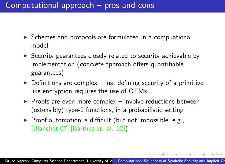 security of a primitive like encryption requires the use of OTMs Proofs are even more complex involve reductions between (ostensibly)