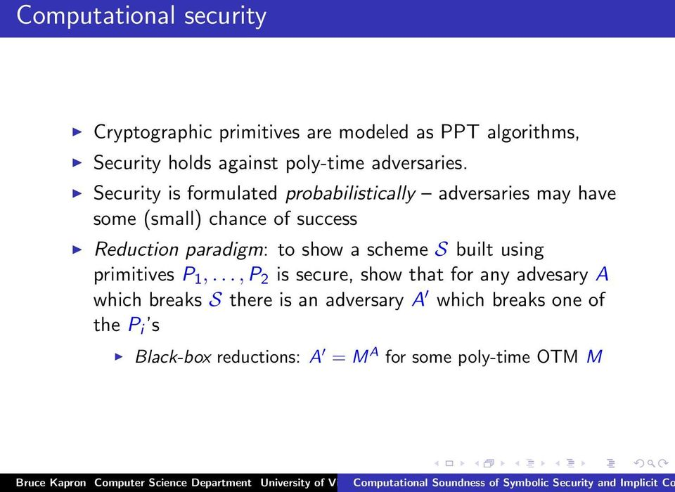 Security is formulated probabilistically adversaries may have some (small) chance of success Reduction paradigm: