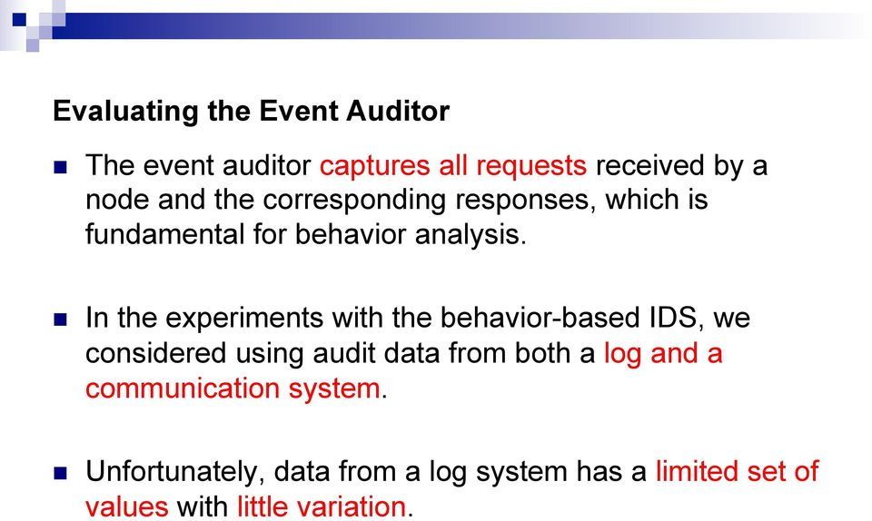 n In the experiments with the behavior-based IDS, we considered using audit data from both a