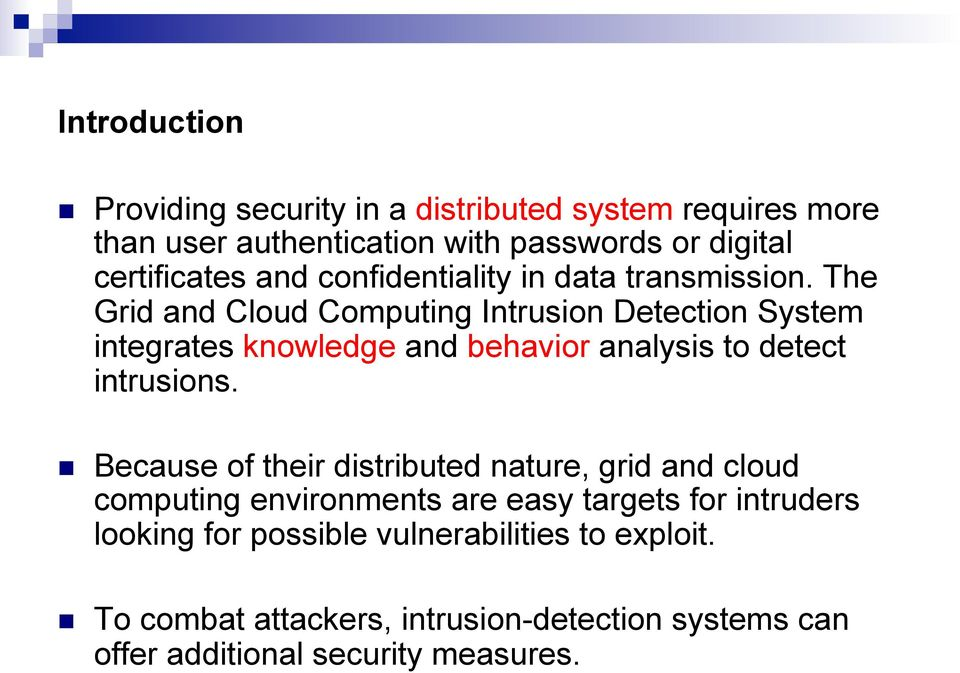 The Grid and Cloud Computing Intrusion Detection System integrates knowledge and behavior analysis to detect intrusions.